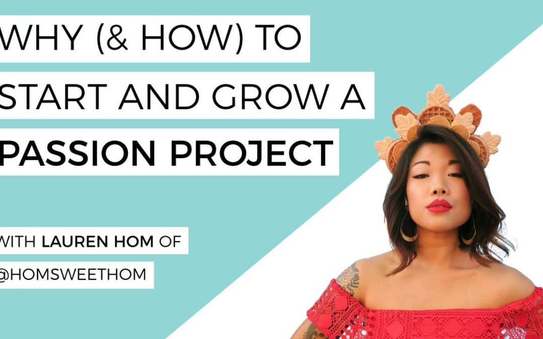 How to Start & Grow a Passion Project with Lauren Hom