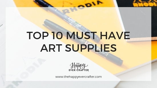 My Top 10 Must Have Art Supplies