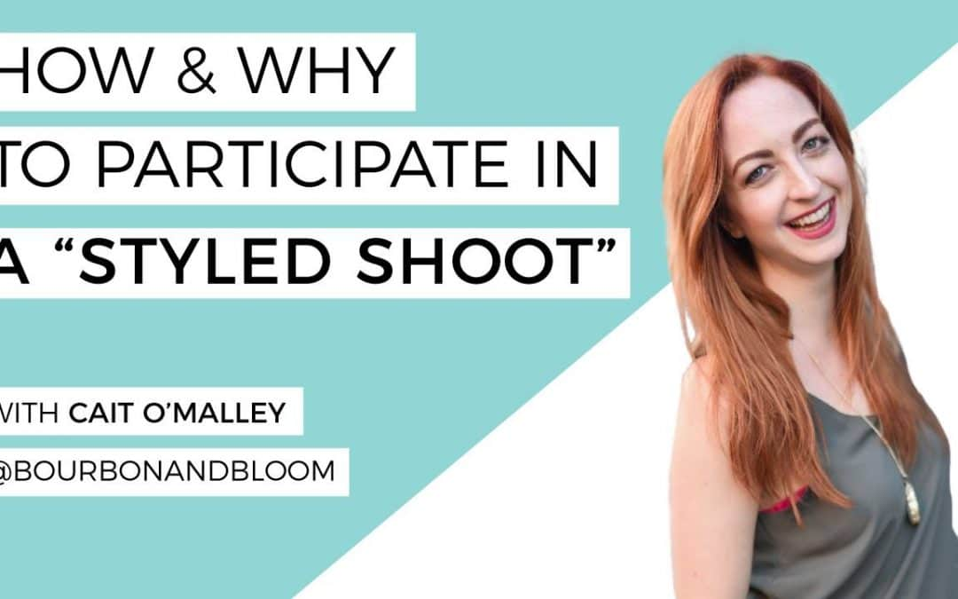 "How and Why to Participate in a ""Styled Shoot"" with Cait O'Malley of Bourbon and Bloom"