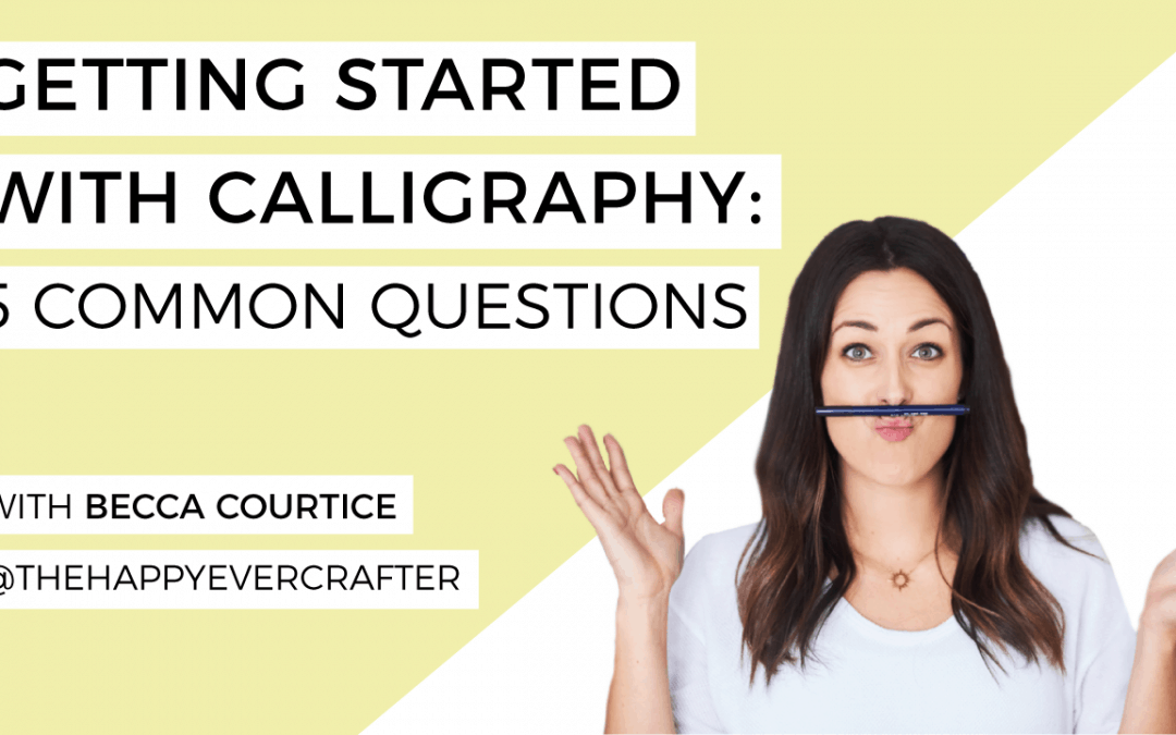 Getting Started With Calligraphy: 5 Common Questions