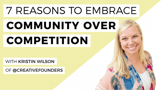 7 Reasons To Embrace Community Over Competition!
