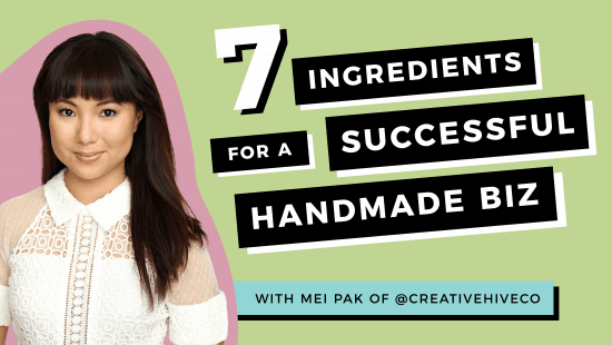 7 Ingredients For A Successful Handmade Business!