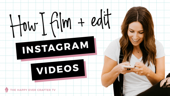 How I Film & Edit Instagram Videos for @thehappyevercrafter